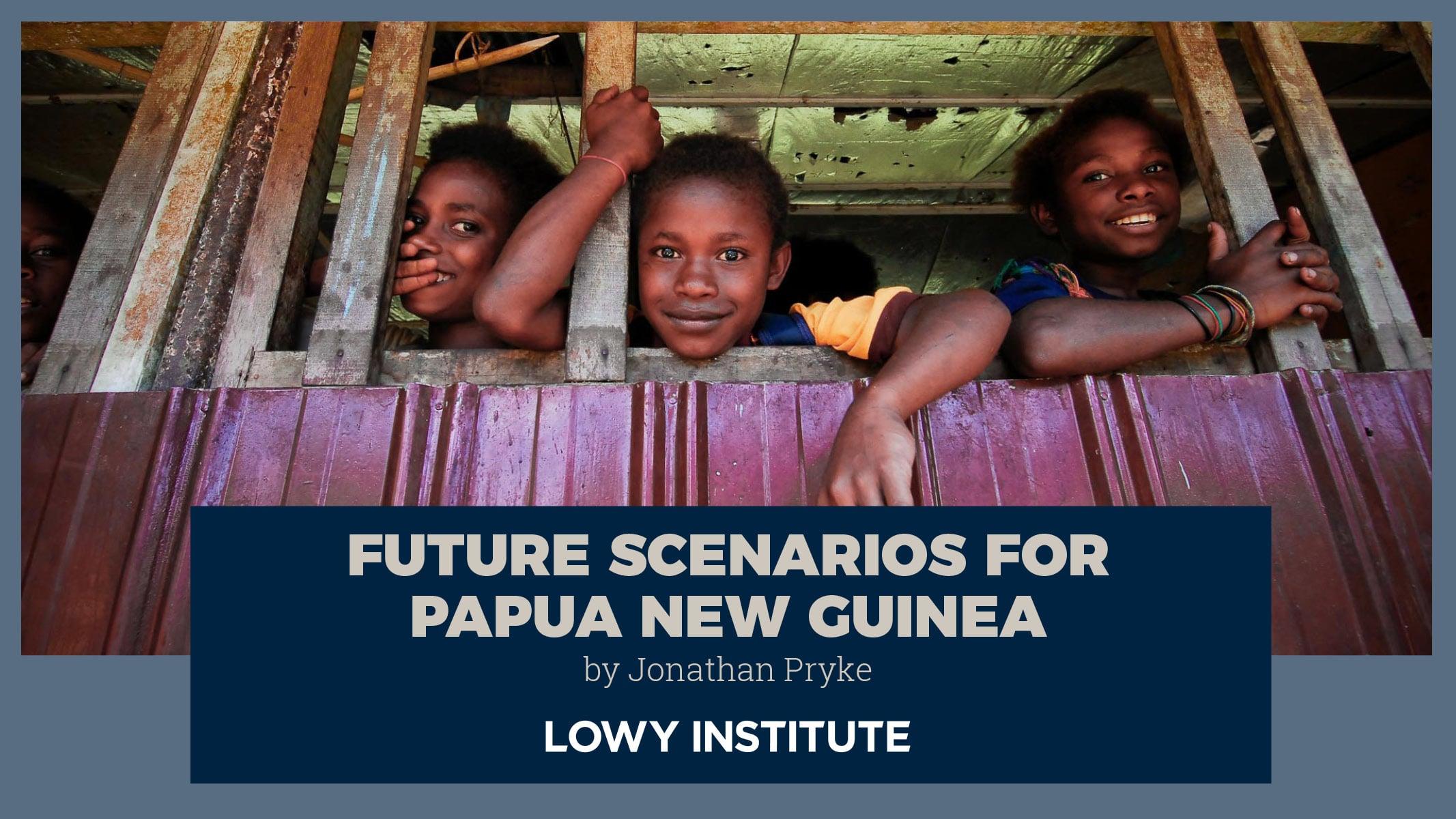 PNG in 2017   Future Scenarios for Papua New Guinea